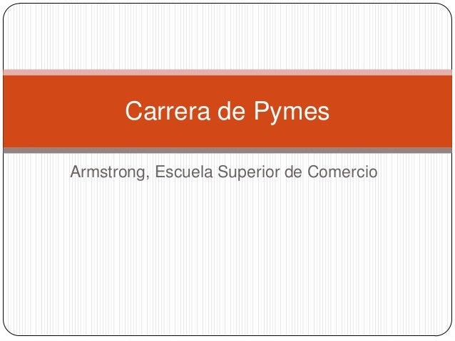 Carrera de Pymes Armstrong, Escuela Superior de Comercio