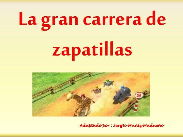 La gran carrera de zapatillas Adaptado por : Sergio Muñiz Madueño
