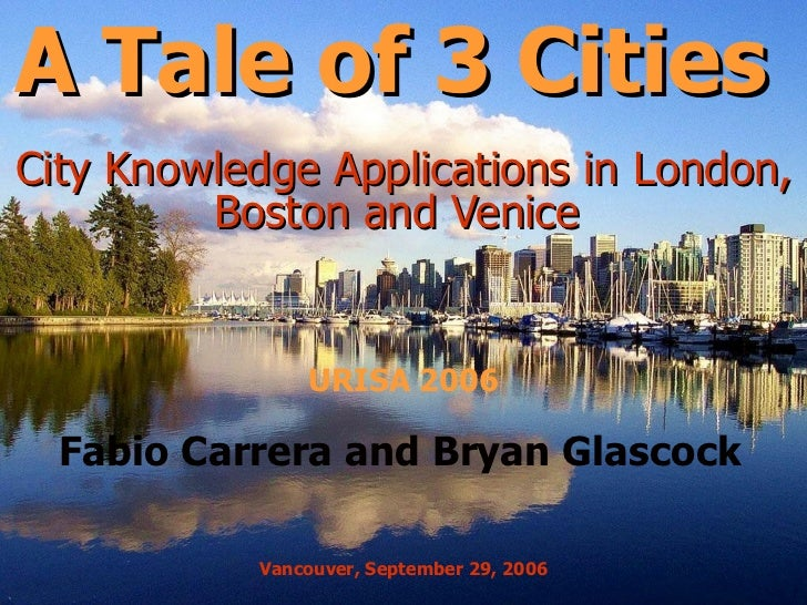 A Tale of 3 Cities  City Knowledge Applications in London, Boston and Venice  Fabio Carrera and Bryan Glascock Vancouver, ...