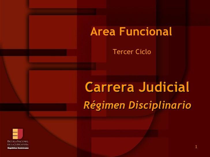 Tercer Ciclo  Area Funcional Carrera Judicial Régimen Disciplinario
