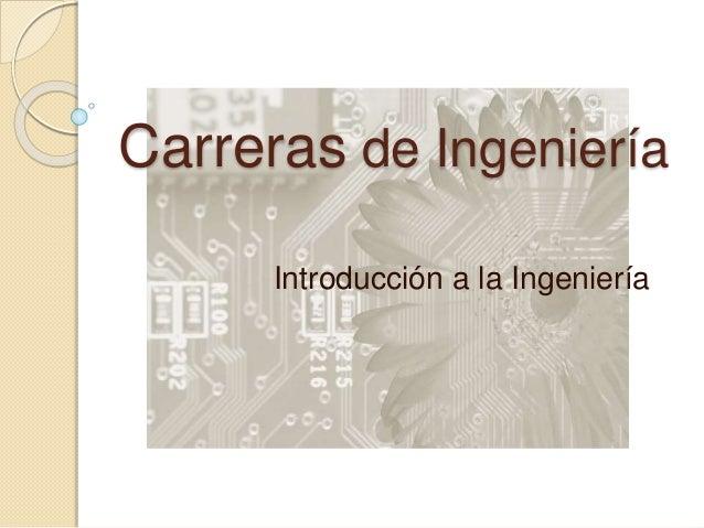 Carreras de Ingeniería Introducción a la Ingeniería