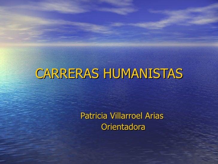 CARRERAS HUMANISTAS Patricia Villarroel Arias  Orientadora