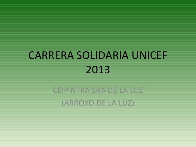 CARRERA SOLIDARIA UNICEF 2013 CEIP NTRA SRA DE LA LUZ (ARROYO DE LA LUZ)