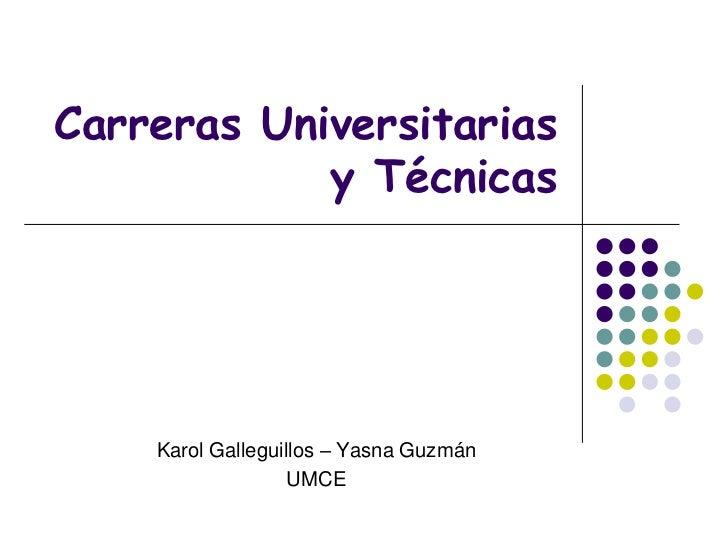 Carreras Universitarias y Técnicas<br />Karol Galleguillos – Yasna Guzmán <br />UMCE <br />