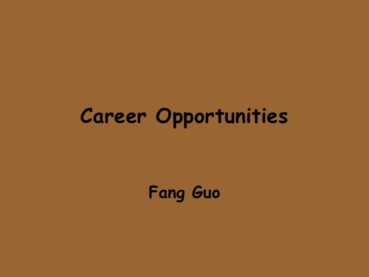 Career Opportunities<br />Fang Guo<br />