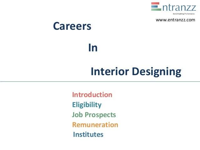 Careers In Introduction Job Prospects Remuneration Institutes www.entranzz.com Eligibility Interior Designing