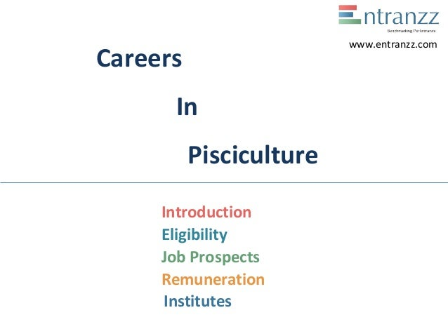 Careers In Pisciculture Introduction Eligibility Job Prospects Remuneration Institutes www.entranzz.com