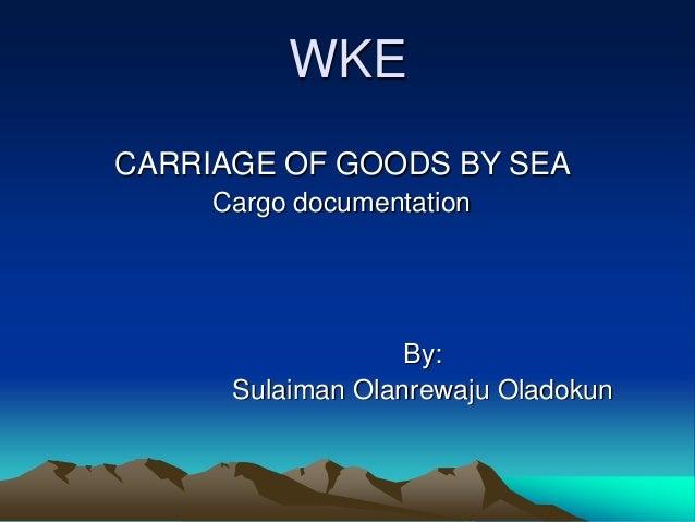 WKECARRIAGE OF GOODS BY SEA     Cargo documentation                   By:      Sulaiman Olanrewaju Oladokun