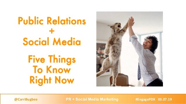 Public Relations + Social Media Five Things To Know Right Now @CarriBugbee PR + Social Media Marketing #EngagePDX 03.07.19