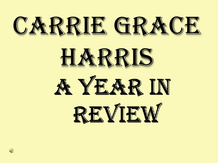 CarrieGraceHarris<br />A Year In Review<br />