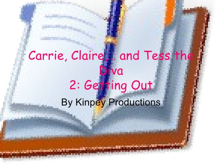 Carrie, Claire,… and Tess the Diva 2: Getting Out By Kinpey Productions