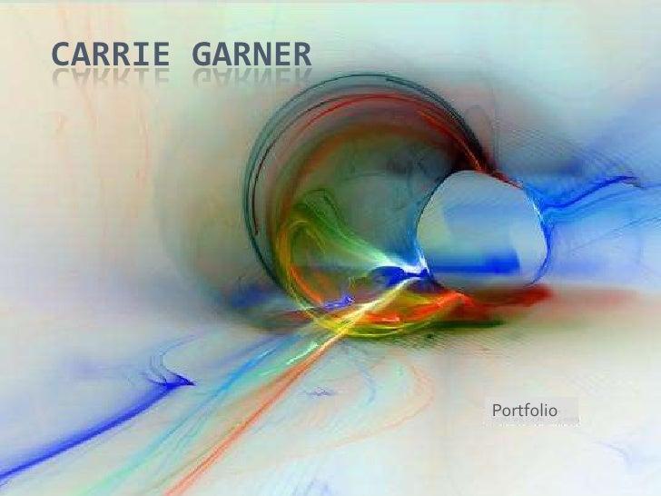 Carrie Garner<br />Portfolio<br />