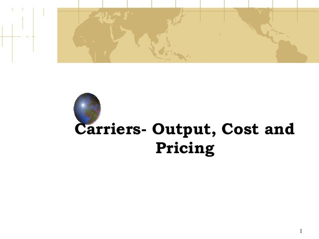 Carriers- Output, Cost and          Pricing                             1