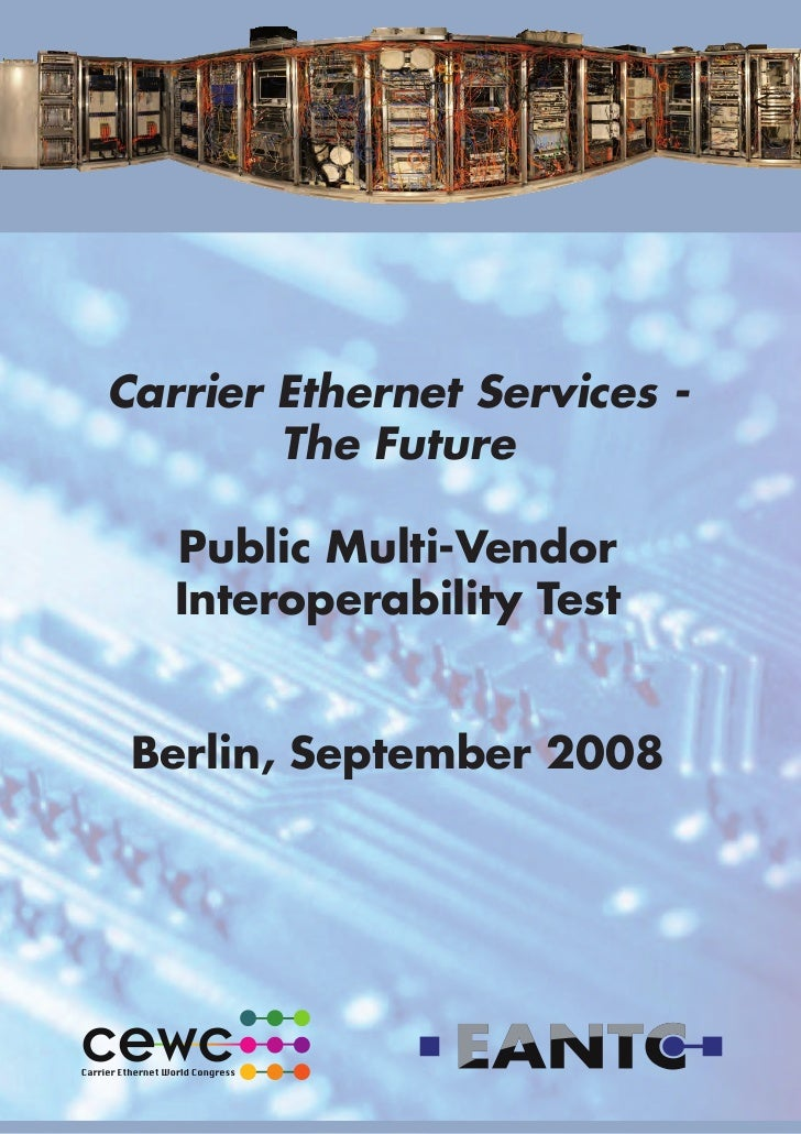 Carrier Ethernet Services -        The Future   Public Multi-Vendor   Interoperability Test Berlin, September 2008