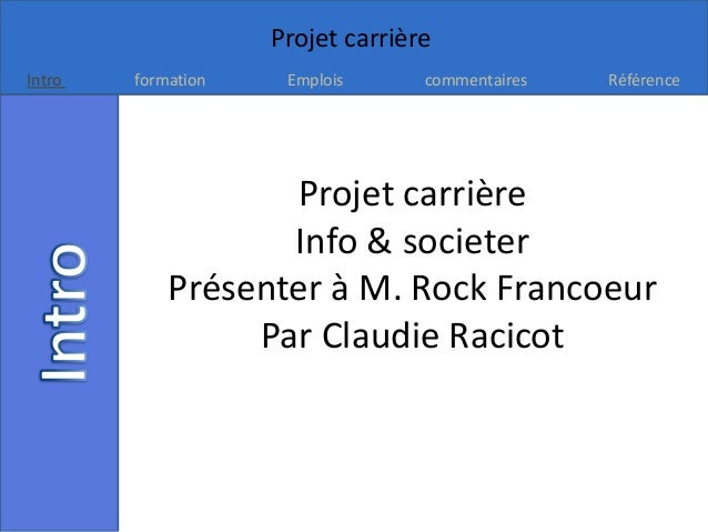 Projet carrièreIntro   formation    Emplois      commentaires   Référence                   Projet carrière               ...