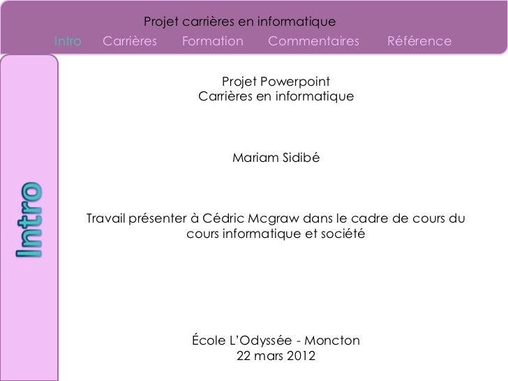 Projet carrières en informatiqueIntro     Carrières   Formation     Commentaires      Référence                           ...