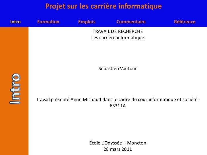 TRAVAIL DE RECHERCHE<br />Les carrière informatique<br />Sébastien Vautour<br />Travail présenté Anne Michaud dans le cadr...