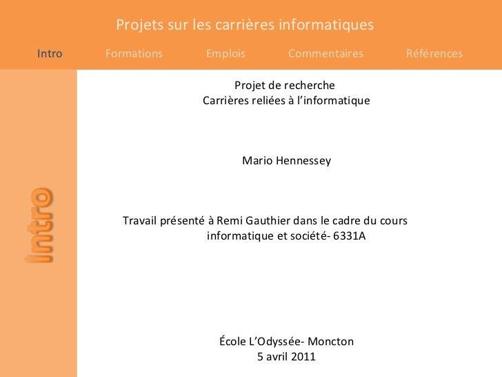 Projet de recherche  Carrières reliées à l'informatique Mario Hennessey Travail présenté à Remi Gauthier dans le cadre du ...