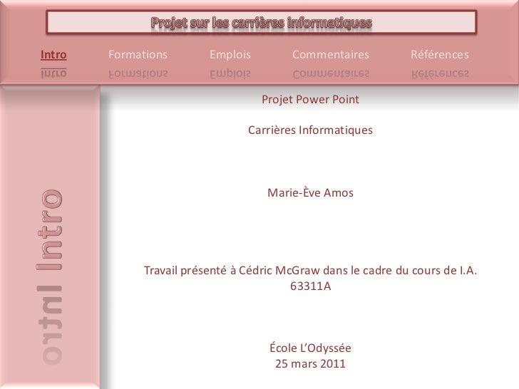 Projet Power Point<br />Carrières Informatiques<br />Marie-Ève Amos<br />Travail présenté à Cédric McGraw dans le cadre du...