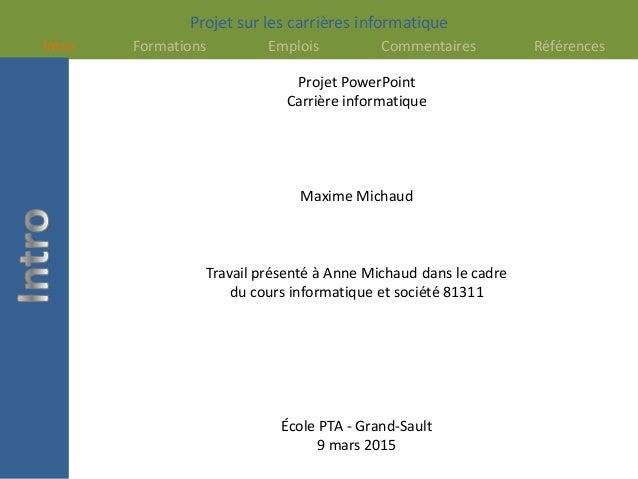 Projet sur les carrières informatique Intro Formations Emplois Commentaires Références Projet PowerPoint Carrière informat...