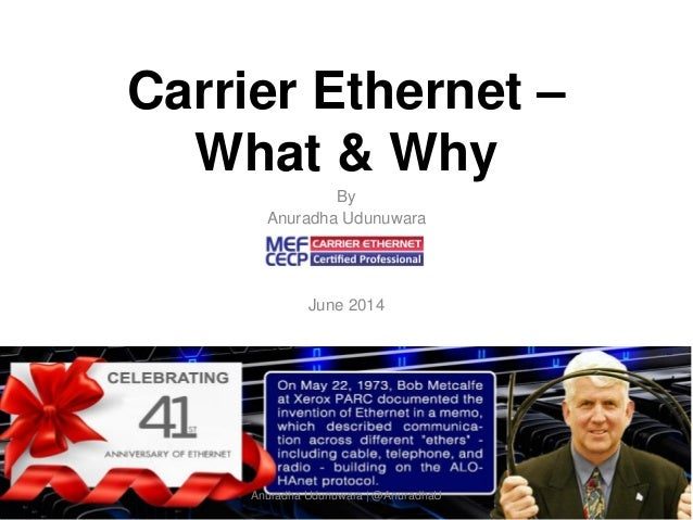Carrier Ethernet – What & Why By Anuradha Udunuwara June 2014 1Anuradha Udunuwara | @AnuradhaU