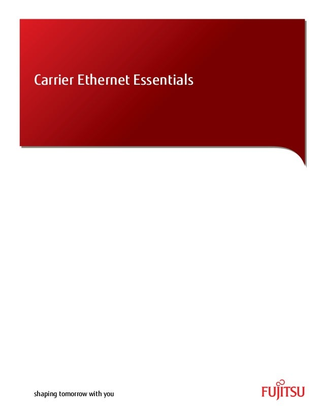 Carrier Ethernet Essentialsshaping tomorrow with you