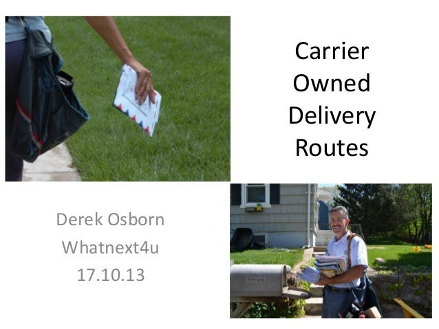 Carrier Owned Delivery Routes Derek Osborn Whatnext4u 17.10.13