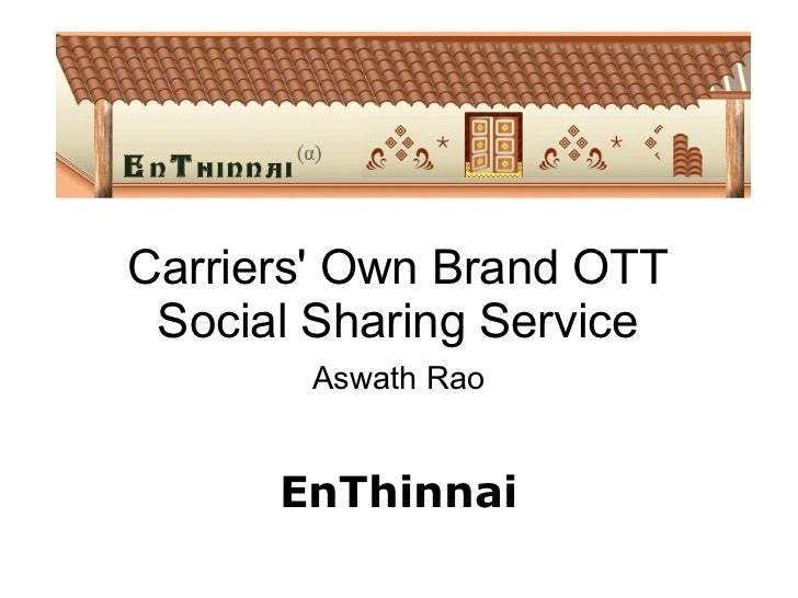 Carriers' Own Brand OTT Social Sharing Service Aswath Rao     EnThinnai