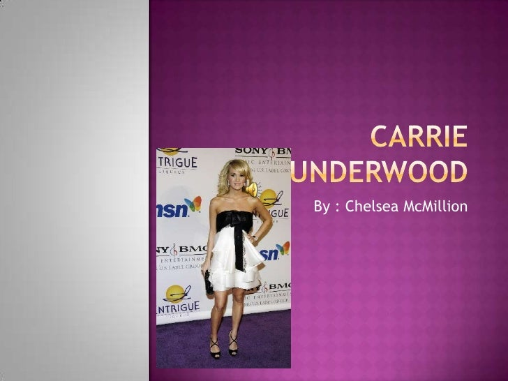 Carrie underwood<br />By : Chelsea McMillion<br />