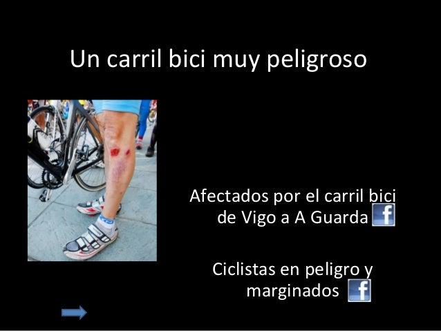 Un carril bici muy peligroso           Afectados por el carril bici              de Vigo a A Guarda              Ciclistas...