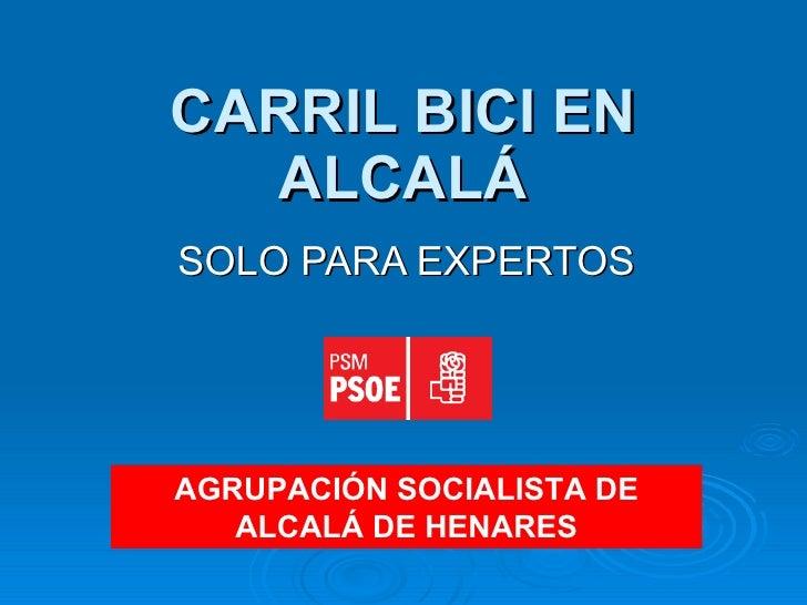 CARRIL BICI EN ALCALÁ SOLO PARA EXPERTOS AGRUPACIÓN SOCIALISTA DE ALCALÁ DE HENARES