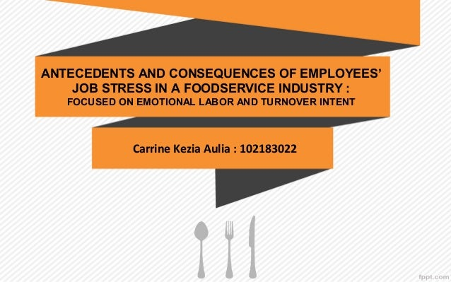  ANTECEDENTS AND CONSEQUENCES OF EMPLOYEES' JOB STRESS IN A FOODSERVICE INDUSTRY : FOCUSED ON EMOTIONAL LABOR AND TURNOVE...