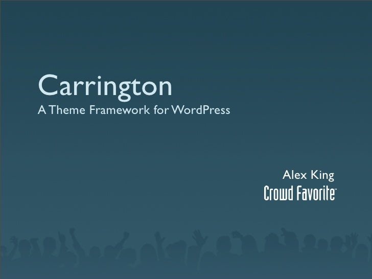Carrington A Theme Framework for WordPress                                      Alex King