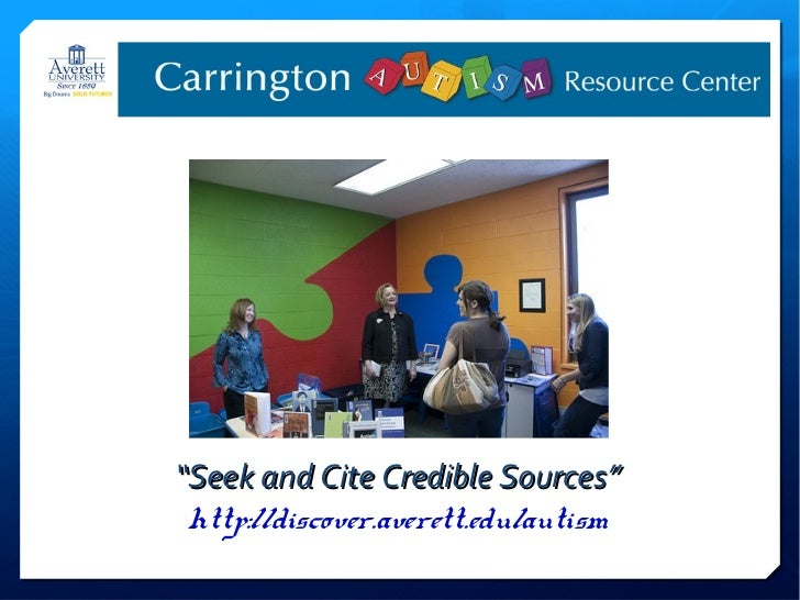 """""""Seek and Cite Credible Sources"""" http://discover.averett.edu/autism"""