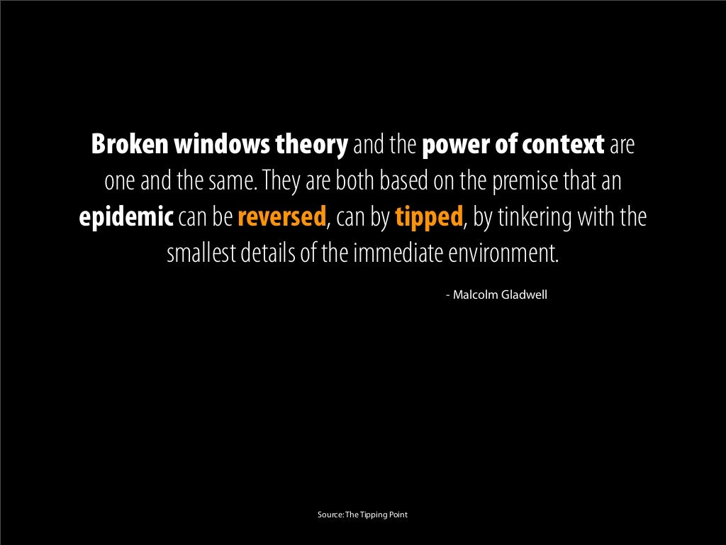 broken windows theory In a post titled don't blame my 'broken windows' theory for poor policing, kelling maintains that his theory was never meant to be a high misdemeanor-arrest policy.