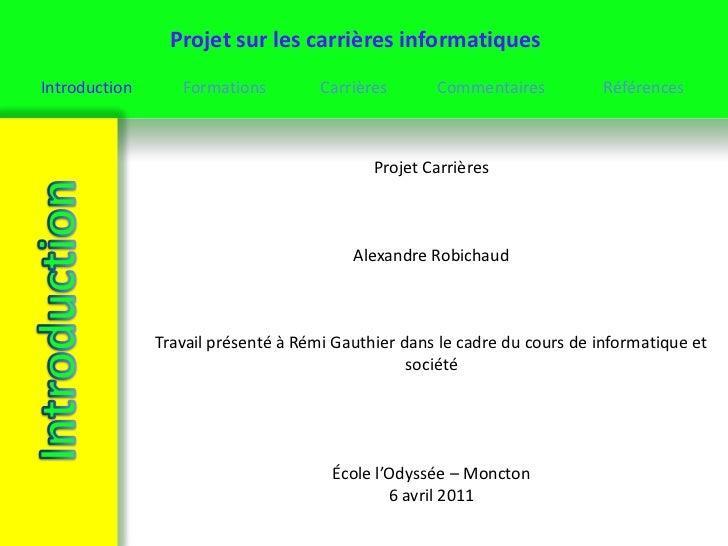 Projet Carrières<br />Alexandre Robichaud<br />Travail présenté à Rémi Gauthier dans le cadre du cours de informatique et ...