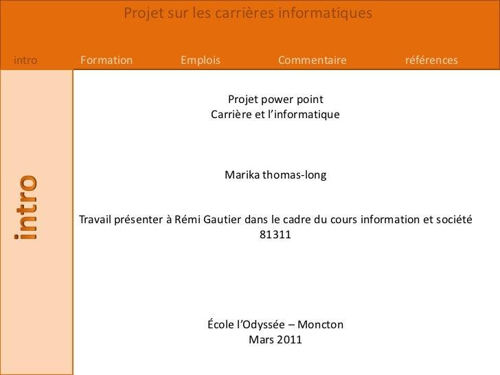 Projet power point<br />Carrière et l'informatique<br />Marika thomas-long<br />Travail présenter à Rémi Gautier dans le c...