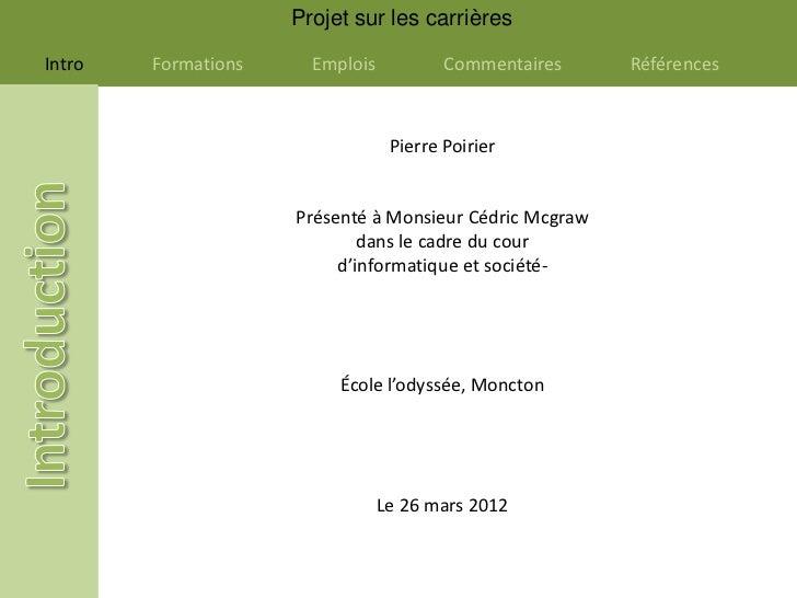Projet sur les carrièresIntro   Formations     Emplois           Commentaires    Références                               ...