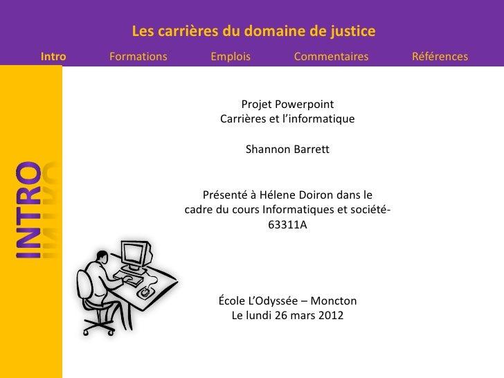 Les carrières du domaine de justiceIntro   Formations        Emplois         Commentaires          Références             ...
