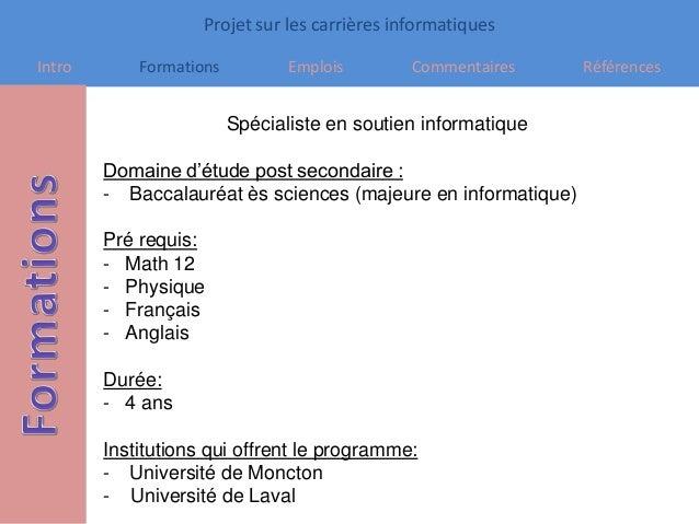 Projet sur les carrières informatiques Intro Formations Emplois Commentaires Références Spécialiste en soutien informatiqu...