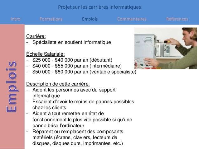 Projet sur les carrières informatiques Intro Formations Emplois Commentaires Références Carrière: - Spécialiste en soutien...