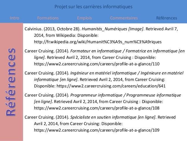 Projet sur les carrières informatiques Intro Formations Emplois Commentaires Références Calvinius. (2013, Octobre 28). Hum...