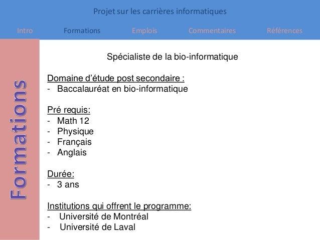 Projet sur les carrières informatiques Intro Formations Emplois Commentaires Références Spécialiste de la bio-informatique...