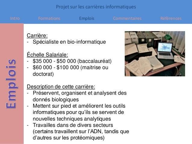 Projet sur les carrières informatiques Intro Formations Emplois Commentaires Références Carrière: - Spécialiste en bio-inf...