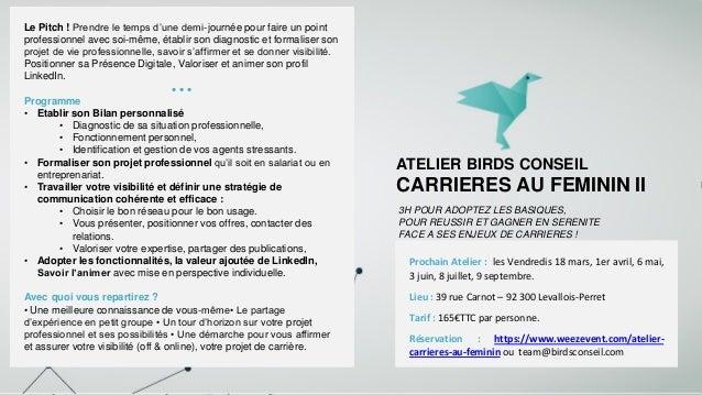 ATELIER BIRDS CONSEIL CARRIERES AU FEMININ II Le Pitch ! Prendre le temps d'une demi-journée pour faire un point professio...
