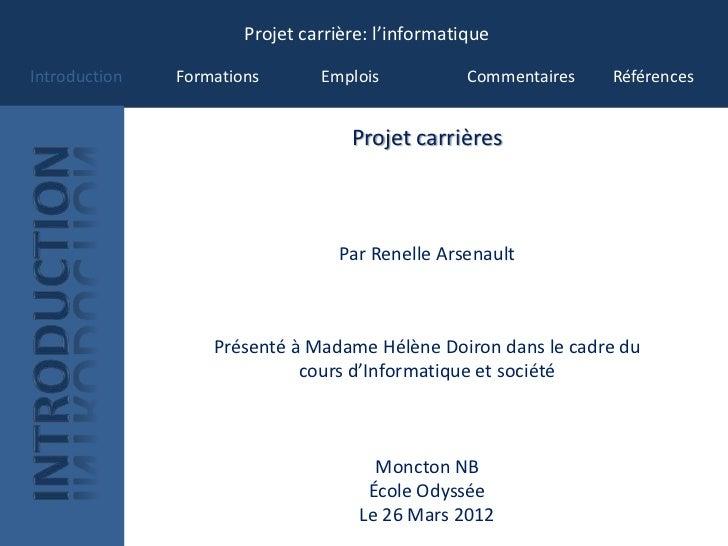 Projet carrière: l'informatiqueIntroduction   Formations       Emplois            Commentaires   Références               ...
