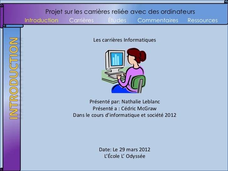 Projet sur les carrières reliée avec des ordinateursIntroduction   Carrières      Études       Commentaires        Ressour...