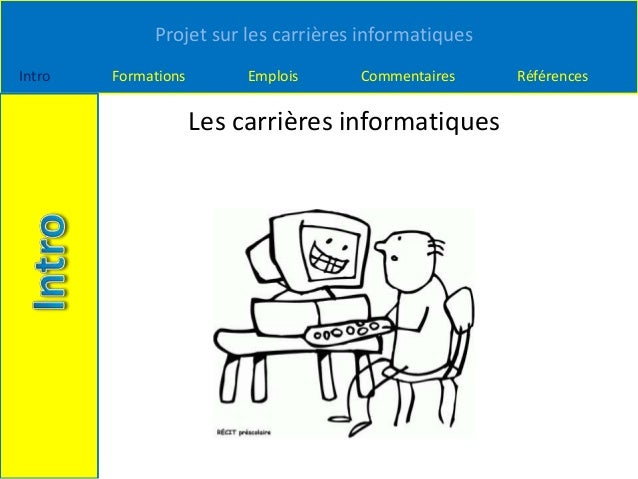 Projet sur les carrières informatiques Intro Formations Emplois Commentaires Références Les carrières informatiques