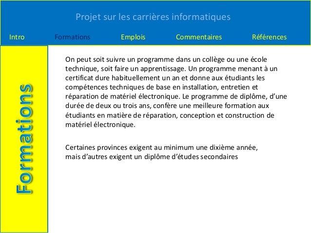 Projet sur les carrières informatiques Intro Formations Emplois Commentaires Références On peut soit suivre un programme d...