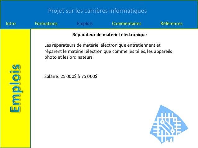Projet sur les carrières informatiques Intro Formations Emplois Commentaires Références Réparateur de matériel électroniqu...